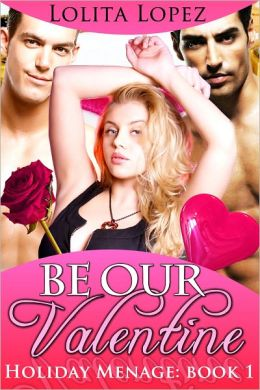 Be Our Valentine (Holiday Menage Book 1)