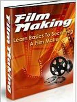 Film Making: Learn Basics To Becoming a Film Maker