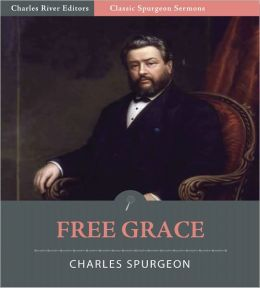 Classic Spurgeon Sermons: Free Grace (Illustrated)