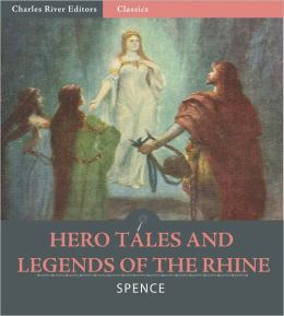 Hero Tales and Legends of the Rhine (Illustrated)
