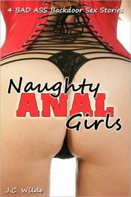 Naughty Anal Girls - 4 BAD ASS Backdoor Sex Stories