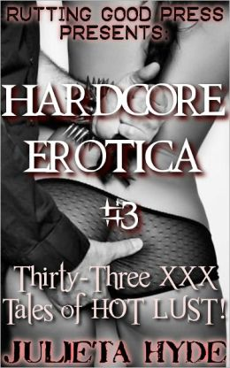 Hardcore Erotica #3: 33 XXX tales of HOT LUST!