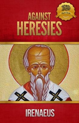 Against Heresies and Fragments from the Lost Writings of Irenaeus - Enhanced