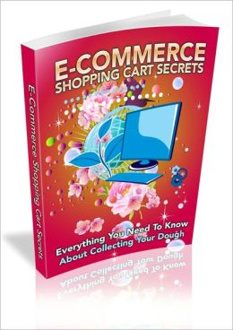 E-Commerce Shopping Cart Secrets - Everything You Need To Know About Collecting Your Dough
