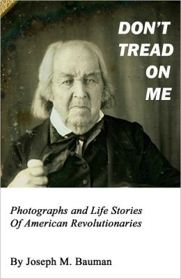 DON'T TREAD ON ME: Photographs and Life Stories of American Revolutionaries
