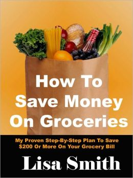 How To Save Money On Groceries: My Proven Step-By-Step Plan To Save $200 Or More On Your Grocery Bill