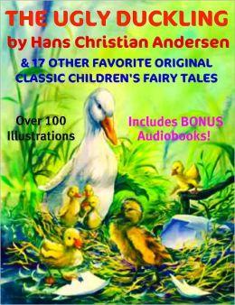 THE UGLY DUCKLING & 17 MORE ORIGINAL CLASSIC FAVORITE CHILDREN'S FAIRYTALES - Including Over ONE HUNDRED ILLUSTRATIONS With BONUS AUDIO NARRATIONS