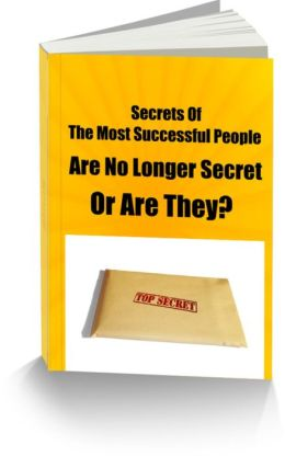 Secrets Of The Most Successful People Are No Longer Secret-Or Are They?