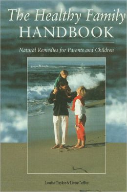 The Healthy Family Handbook: Natural Remedies for Parents and Children