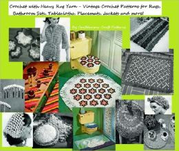 Crochet with Heavy Rug Yarn Patterns - Vintage Patterns to Crochet for Rugs, Bathroom Sets, Place Mats and More!