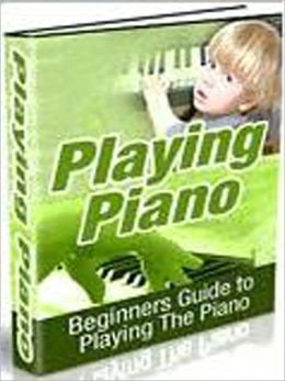 Playing Piano: Beginners' Guide to Play the Piano