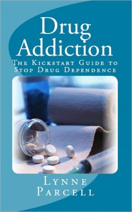 Drug Addiction: The Kickstart Guide to Stop Drug Dependence