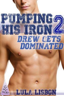 Pumping His Iron, 2: Drew Gets Dominated (Gay Dubcon Menage BDSM Voyeur Erotica)