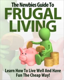 The Newbies Guide To Frugal Living