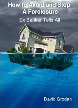 How To Avoid And Stop A Foreclosure - Ex Banker Tells All