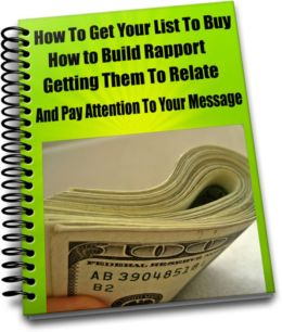 How To Get Your List To Buy How to Build Rapport Getting Them To Relate And Pay Attention To Your Message