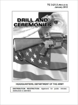 Training Circular TC 3-21.5 (FM 3-21.5) Drill and Ceremonies January 20, 2012 US Army