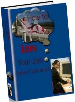 Study Guide eBook - How to Love Your Job - you are looking for strategies to survive!