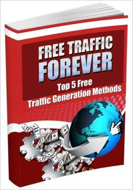 Free Traffic Forever - Top 5 Free Traffic Generation Methods
