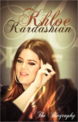 Khloe Kardashian - The Biography