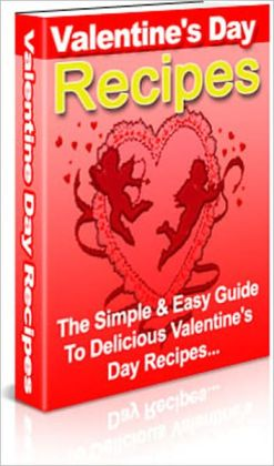 The Simple & Easy Guide To Delicious Valentine's Day Recipes - You will love this absolutely wonderful Recipe Book. We have one of the best selections with 148 all time favorite valentine recipes...