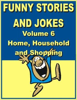 Funny stories and jokes - Volume 6 - Home, Household and Shopping