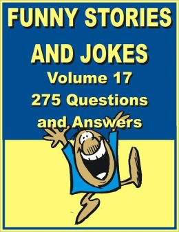 Funny stories and jokes - Volume 17 – 275 Questions and Answers