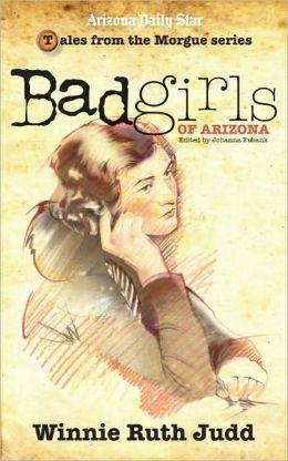 Bad Girls of Arizona: Winnie Ruth Judd