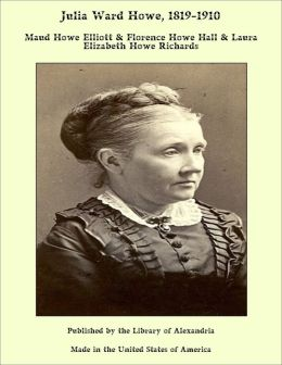 Julia Ward Howe: 1819-1910
