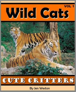 Wild Cats - Volume 1 (A Photo Collection of Adorable Wild Cats including Tigers, Lions, Cheetahs and More!)
