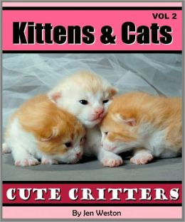 Kittens & Cats - Vol 2 (A Photo Collection of Cute Kittens and Adorable Cats!)