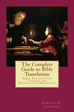 THE COMPLETE GUIDE TO BIBLE TRANSLATION Bible Translation Choices and Translation Principles