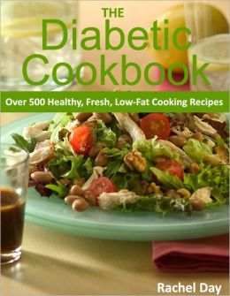 THE Diabetic Cookbook - Over 500 Healthy, Fresh, Low-Fat Diabetic Cooking Recipes - Enjoy Easy Healthy Diet Again!