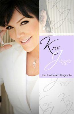 Kris Jenner - The Kardashian Biography