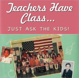 Teachers Have Class: Just Ask the Kids!