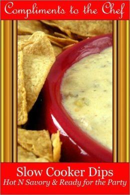 Slow Cooker Dips - Hot N Savory & Ready for the Party