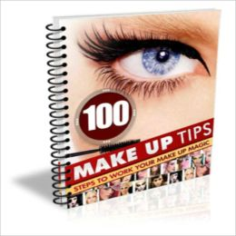 "100 Make Up Tips – ""EVERY Natural Beauty Tips For women And Teenage Girls Should Know!"""