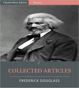 Collected Articles of Frederick Douglass (Illustrated)