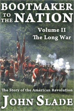 Bootmaker to the Nation: The Story of the American Revolution, Volume II, The Long War