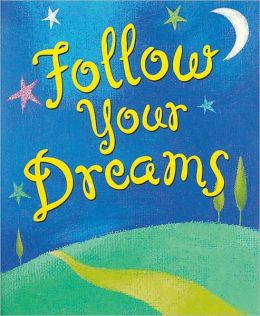 Follow Your Dreams Little Gift Book