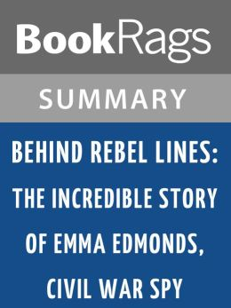 behind rebel lines Abebookscom: behind rebel lines: the incredible story of emma edmonds,  civil war spy: clean and bright, with no owners' or use marks except for a  wrinkle.