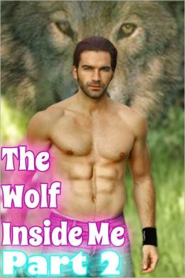 The Wolf Inside Me Part 2 (Werewolf Erotica)