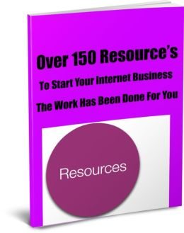 Over 150 Resource's To Start Your Internet Business-The Work Has Been Done For You