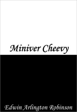 miniver cheevy In miniver cheevy, what is the effect of concluding each stanza with a short line  that ends with an unaccented syllable i believe that by ending each stanza with .