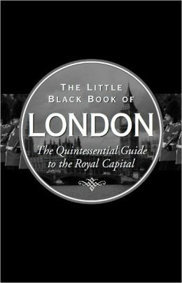 The Little Black Book of London 2012: The Quintessential Guide to the Royal Capital