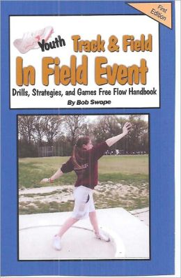 Youth Track & Field In-Field Evemt Drills, Strategies and Games Free Flow Handbook