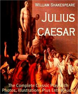 THE TRAGEDY OF JULIUS CAESAR [Deluxe Edition] The Complete Classic Play With Photos, Illustrations, Plus BONUS Entire Audiobook