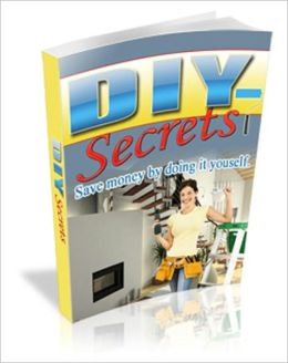 DIY Secrets: Save Money By Doing It Yourself