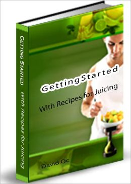 Getting Started With Recipes For Juicing
