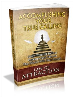 Law Of Attraction: Accomplishing Your True Calling